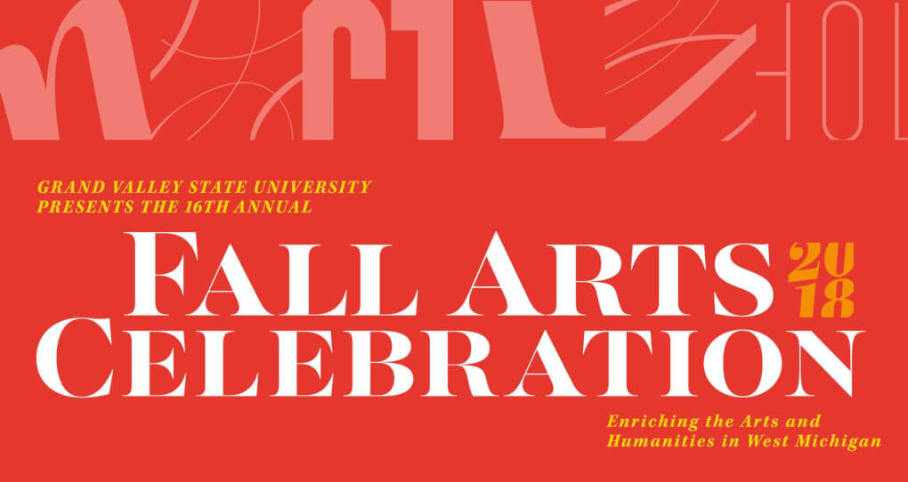 Grand Valley State University presents the 16th annual Fall Arts Celebration 2018, Celebrating the Arts and Humanities in West Michigan on a red background
